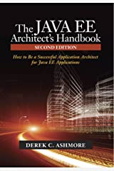 The Java EE Architect's Handbook, Second Edition: How to be a successful application architect for Java EE applications Kindle Edition