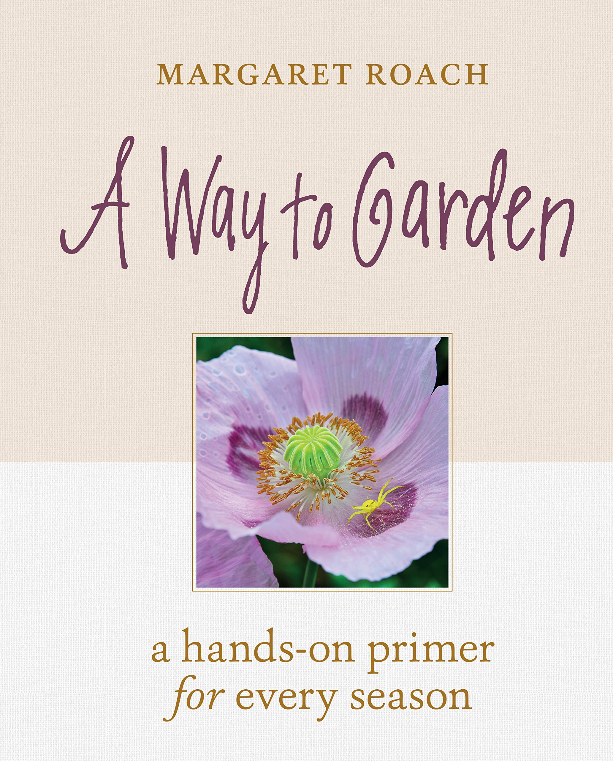 A Way to Garden: A Hands-On Primer for Every Season by Timber Press