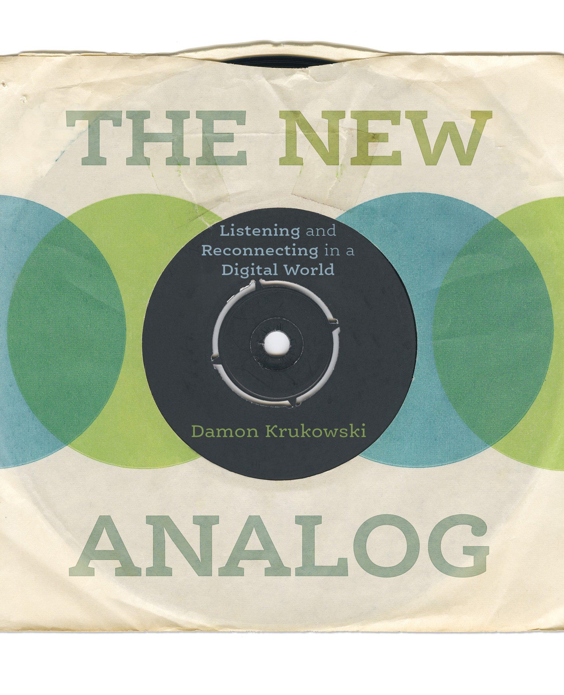The New Analog: Listening and Reconnecting in a Digital World:  Amazon.co.uk: Damon Krukowski: 9781620971970: Books