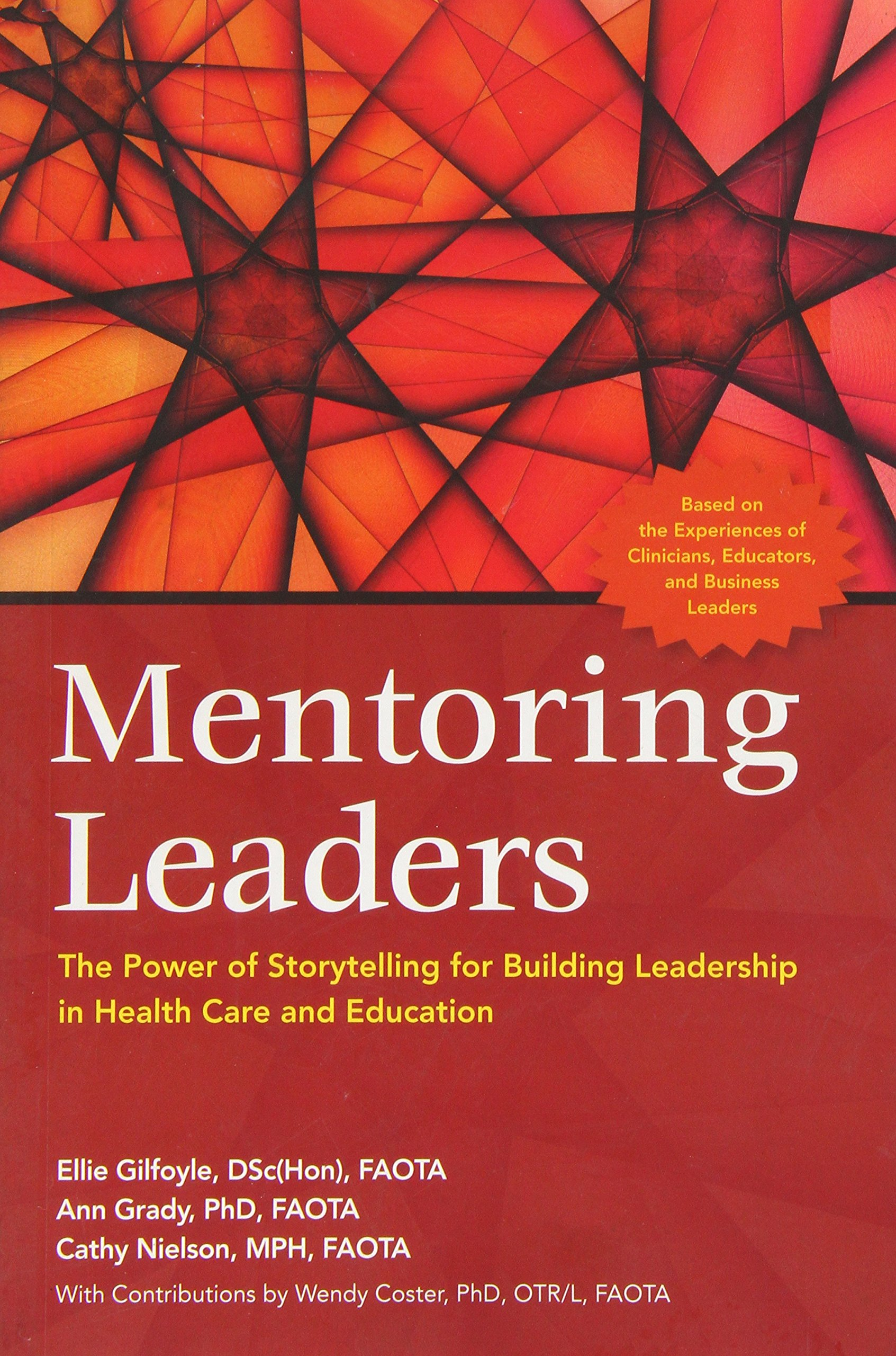 mentoring leaders the power of storytelling for building mentoring leaders the power of storytelling for building leadership in health care and education ellie gilfoyle ann grady cathy nielson wendy coster