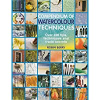 Compendium of Watercolour Techniques: Over 200 Tips, Techniques and Trade Secrets