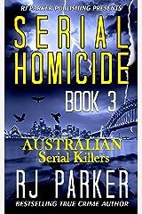 Serial Homicide 3 Australian Serial Killers: Moorhouse Murders, Snowtown Murders, Backpacker Killer, Arnold Sodeman, Eric Cooke, Lindsay Robert Rose (Notorious Serial Killers) Kindle Edition