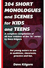 "204 Short Monologues and Scenes for Kids and Teens: A complete compilation of all four volumes of the ""51"" series by Dave Kilgore Kindle Edition"