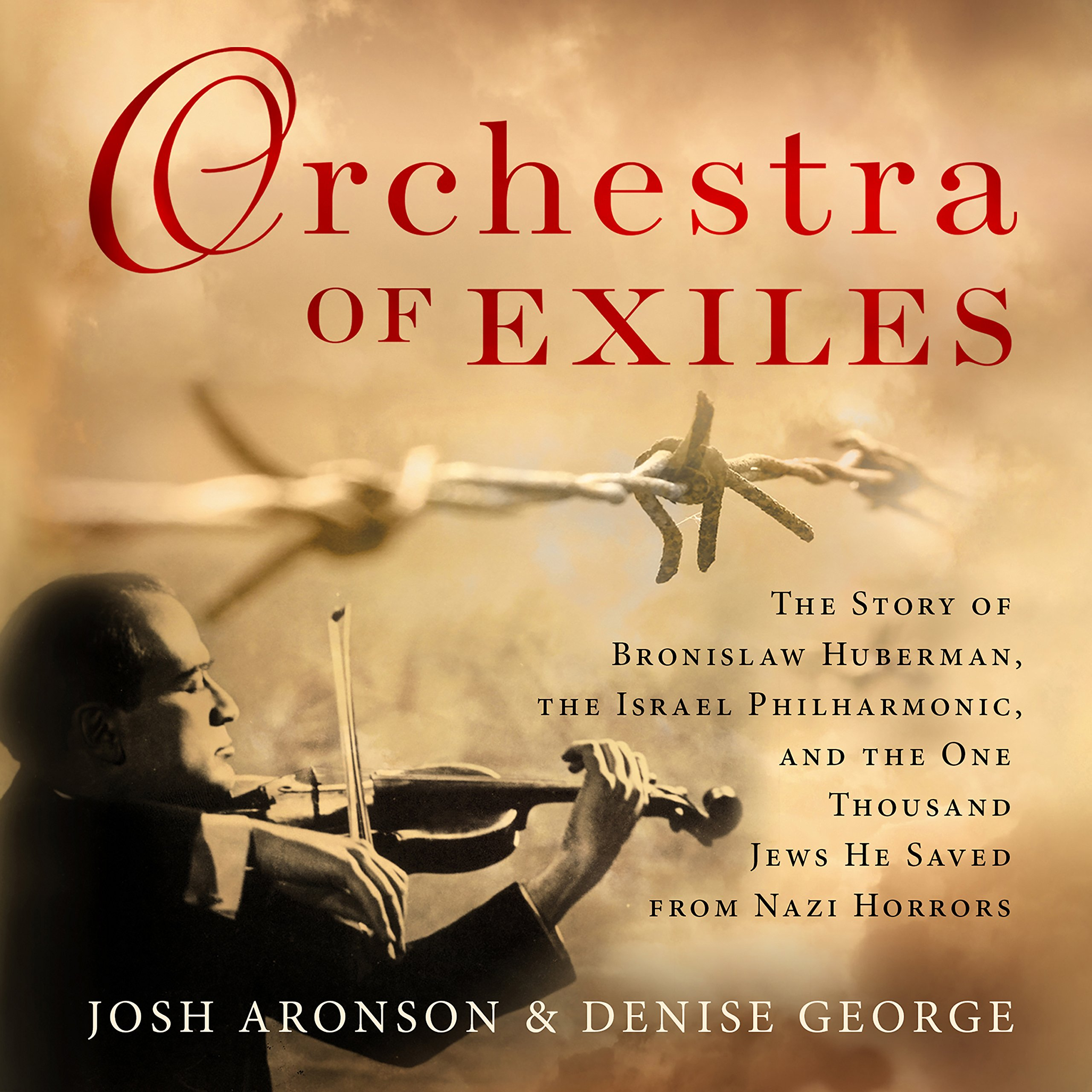 Orchestra of Exiles: The Story of Bronislaw Huberman, the Israel Philharmonic, and the One Thousand Jews He Saved from Nazi Horrors