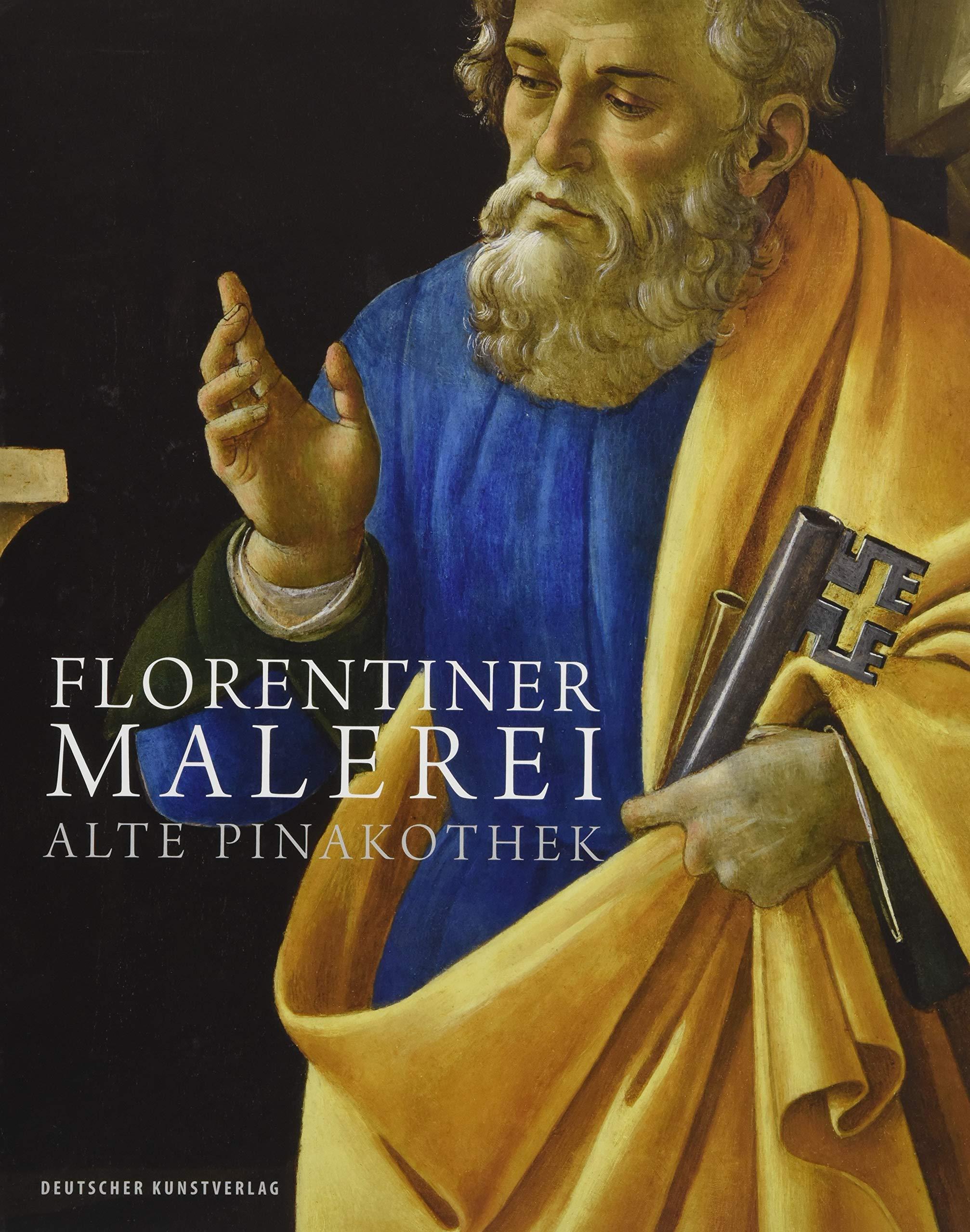 Florentiner Malerei: Alte Pinakothek. Die Gemälde des 14. bis 16. Jahrhunderts