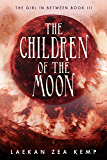 The Children of the Moon (The Girl In Between Book 3)