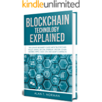 Blockchain Technology Explained: The Ultimate Beginner's Guide About Blockchain Wallet, Mining, Bitcoin, Ethereum, Litecoin, Zcash, Monero, Ripple, Dash, IOTA and Smart Contracts (English Edition)