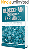 Blockchain Technology Explained: The Ultimate Beginner's Guide About Blockchain Wallet, Mining, Bitcoin, Ethereum…
