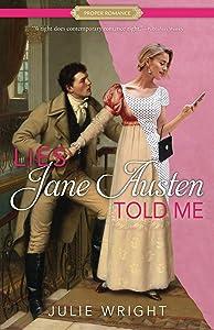 Lies Jane Austen Told Me: A Proper Romance