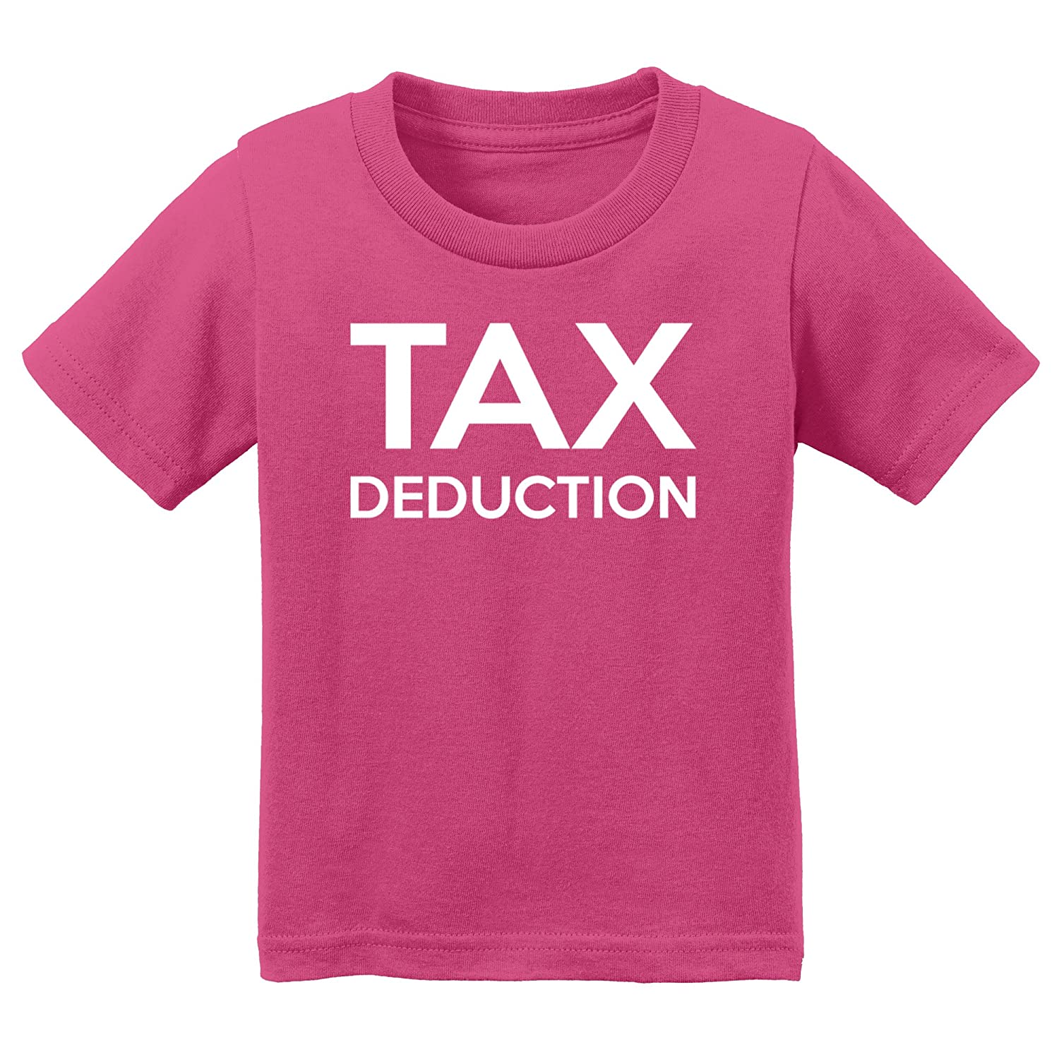 Tax Deduction T-Shirt-Funny Infant /& Toddler Tee