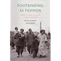 Footbinding as Fashion: Ethnicity, Labor, and Status in Traditional China