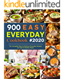 900 Easy Everyday Cookbook: The Complete Easy and Delicious Everyday Recipes For Fast and Healthy Meals