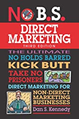 No B.S. Direct Marketing: The Ultimate No Holds Barred Kick Butt Take No Prisoners Direct Marketing for Non-Direct Marketing Businesses Paperback