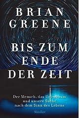 Bis zum Ende der Zeit: Der Mensch, das Universum und unsere Suche nach dem Sinn des Lebens (German Edition) Kindle Edition