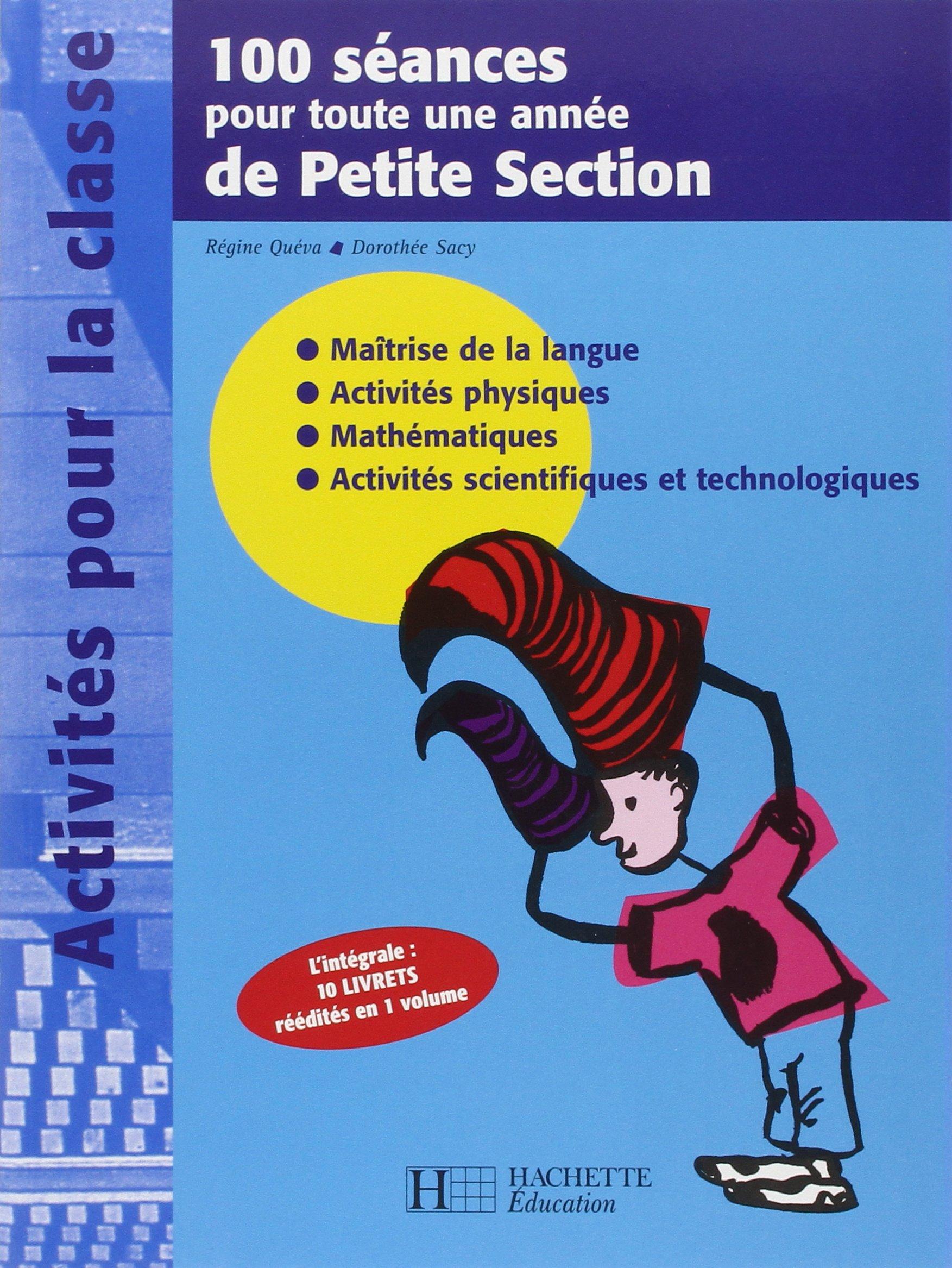 100 séances pour toute une année de Petite Section: Amazon.fr: Régine  Quéva, Dorothée Sacy, Françoise Rousset: Livres