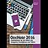 OneNote 2016: Praxiswissen für die Arbeit mit Computer, Smartphone und Tablet