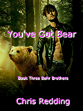 You've Got Bear: Behr Brother Trilogy Book 3 (Behr Brothers)