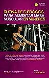 RUTINA DE EJERCICIOS PARA AUMENTAR MASA MUSCULAR PARA MUJERES: ENTRENAMIENTO FISICO PARA MUJERES. Rutina de ejercicios para mujeres en el gimnasio