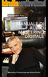 Manuale di Audio Mastering Digitale: Mastering Professionale per Home Studio (Audio engineering Vol. 4)