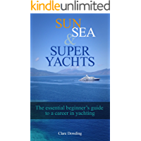 Sun, Sea and Super Yachts: The essential beginner's guide to a career in yachting!
