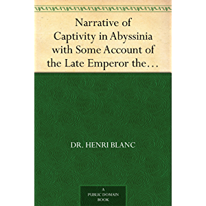 Narrative of Captivity in Abyssinia with Some Account of the Late Emperor the Late Emperor Theodore, His Country and…