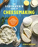 The Beginner's Guide to Cheesemaking: Recipes and Lessons to Make Your Own Handcrafted Cheeses