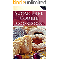 Sugar Free Cookie Cookbook: Delicious And Healthy Sugar Free Cookie Baking Recipes (Sugar Free Diet Book 1)