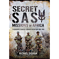 Secret SAS Missions in Africa: C Squadron's Counter-Terrorist Operations, 1968–1980