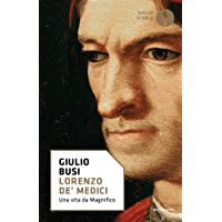 Lorenzo de' Medici: Una vita da Magnifico