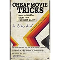 Cheap Movie Tricks: How To Shoot A Short Film For Under $2,000 (Filmmaking Book): How to Shoot a Short Film for Under $2…