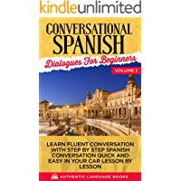 Conversational Spanish Dialogues For Beginners Volume I: Learn Fluent Conversations With Step By Step Spanish Conversations Quick And Easy In Your Car Lesson By Lesson (English Edition)