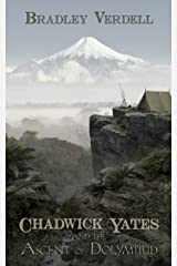 Chadwick Yates and the Ascent of Dolymtiud (The Adventures of Chadwick Yates Book 4) Kindle Edition