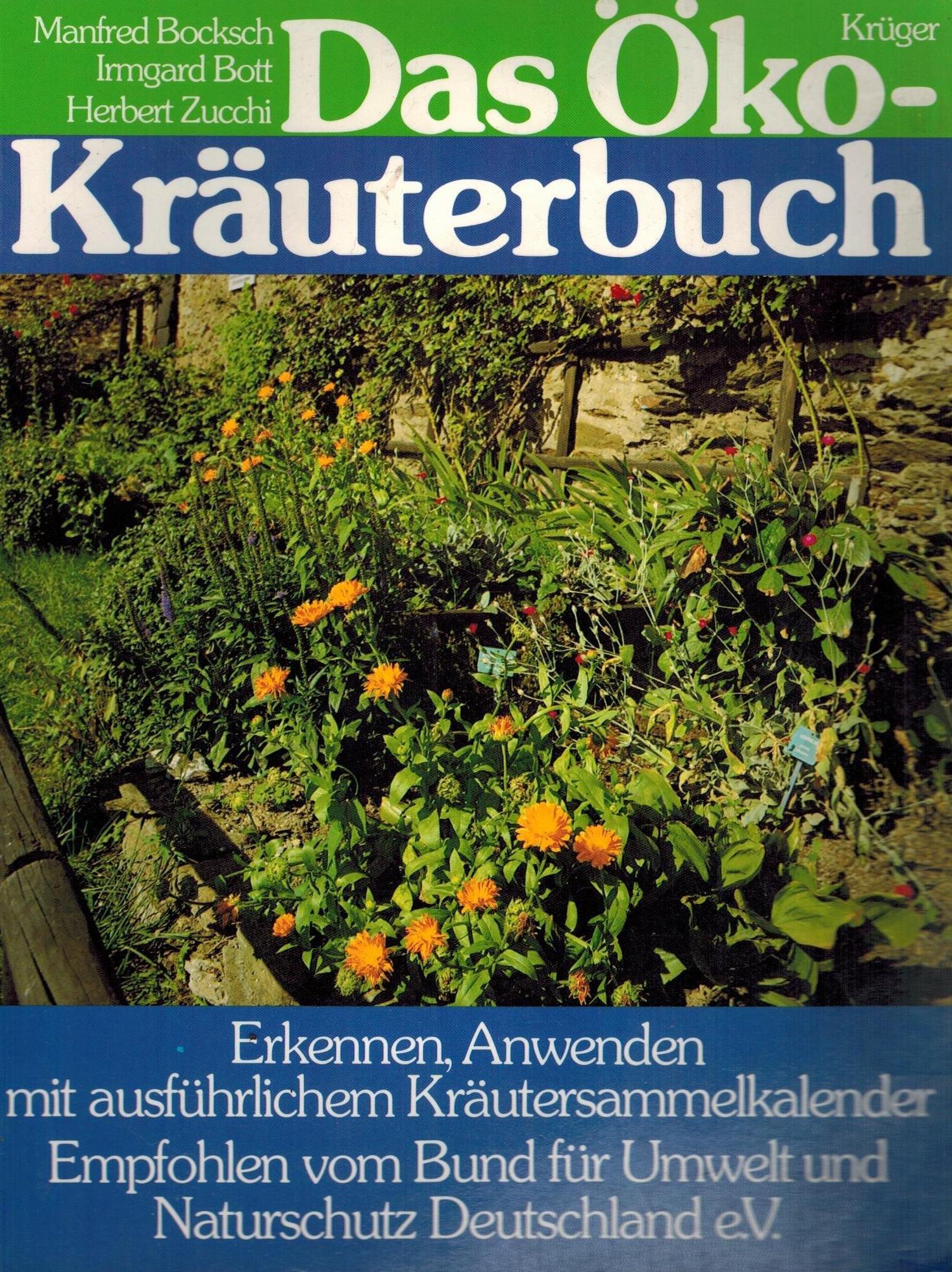 Das Öko - Kräuterbuch. Erkennen, Anwenden - mit ausführlichem Kräutersammelkalender