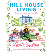 Hill House Living: The art of creating a joyful life – simple, practical decorating tips and cosy recipes