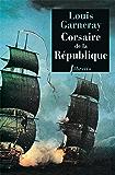 Corsaire de la République: Voyages, aventures et combats tome 1