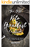 The Best Keto Breakfast Cookbook: Start Your Day Off Right with These 30 Recipes