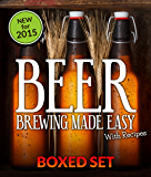 Beer Brewing Made Easy With Recipes (Boxed Set): 3 Books In 1 Beer Brewing Guide With Easy Homeade Beer Brewing Recipes