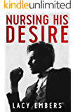Nursing His Desire: A Steamy Billionaire Romantic Comedy