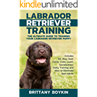 Labrador Retriever Training: The Ultimate Guide to Training Your Labrador Retriever Puppy: Includes Sit, Stay, Heel…