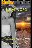 Todos los caminos me conducen a ti (Spanish Edition)