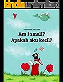Am I small? Apakah aku kecil?: Children's Picture Book English-Indonesian (Bilingual Edition) (World Children's Book 66) (English Edition)