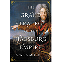 The Grand Strategy of the Habsburg Empire (English Edition)