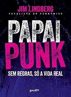 Papai Punk. Sem Regras, Só a Vida Real