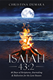 Isaiah 43:2: 40 Days of Scriptures, Journaling & Reflection for the Lent Season