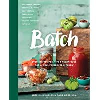 Batch: Over 200 Recipes, Tips & Techniques for a Well Preserved Kitchen