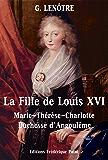 La Fille de Louis XVI: Marie-Thérèse-Charlotte de France, Duchesse d'Angoulême