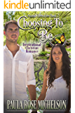 Choosing to Be: (Inspirational Christian Romance) (The Naomi Chronicles Book 2)