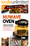 Nuwave Oven: 100 Easy & Healthy Instant Pot Recipes For The Everyday Home, Delicious Guaranteed, Family-Approved Nuwave Oven Recipes: Nuwave Oven, Quick, ... Pot, Air Fryer, Slow Cooker, Gowise)