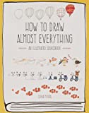 How to Draw Almost Everything: An Illustrated Sourcebook