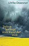 Sieben Sprünge vom Rand der Welt: Roman